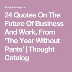 24 Quotes On The Future Of Business And Work, From 'The Year Without Pants' | Thought Catalog