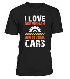 I Love One Woman And Several Cars  #gift #idea #shirt #image #brother #love #family #funny #brithday #kinh #daughter #dad #fatherday #papa