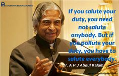 If you salute your duty, you need not salute anybody. But if you pollute your duty, you have to salute everybody. - APJ Abdul Kalam
