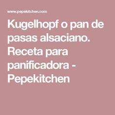 Kugelhopf o pan de pasas alsaciano. Receta para panificadora - Pepekitchen