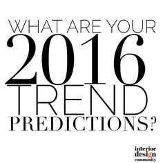 We want to know what YOUR 2016 Interior Design Trend predictions are?  #IDCDesigners