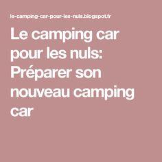 Le camping car pour les nuls: Préparer son nouveau camping car