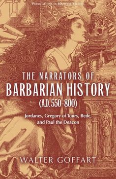 The Narrators of Barbarian History (A.D. 550-800): Jordanes, Gregory of Tours, Bede, and Paul the Deacon