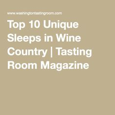 Top 10 Unique Sleeps in Wine Country   Tasting Room Magazine