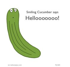 The SMILING CUCUMBER says Helloooooooooooooo! Last Lemon, More Than Words, Smile Face, Cucumber, Cartoons, Faith, Letters, Humor, Sayings