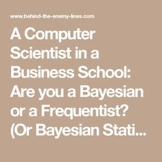 A Computer Scientist in a Business School: Are you a Bayesian or a Frequentist? (Or Bayesian Statistics 101)