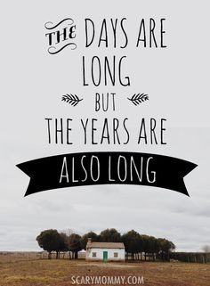 """""""The days are long but the years are... also long."""" Find more inspirational quotes and sayings on these funny graphics and memes - via Scary Mommy!"""
