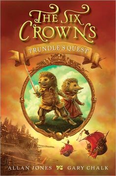THE SIX CROWNS by Allan Jones and Gary Chalk. REDWALL meets THE EDGE CHRONICLES with hedgehogs! Fantastic story, brilliant illustrations and all under 300 pages! Rare for fantasy...