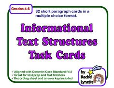 Here are 32 multiple choice task cards to help students identify different types of informational text structures. For the purposes of these cards, five text structures are used: description, sequence (sometime called or used in addition to chronological), compare and contrast, cause and effect, and problem and solution. $