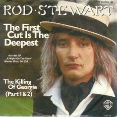 The First Cut is the Deepest, great song by Rod Stewart, had already been a UK hit by American (and former Ikette) P.P. Arnold.  It was written by Cat Stevens.