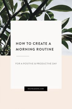 How to create a morning routine for a positive and productive day — Rachel Gadiel   Repinned by @theatelierla