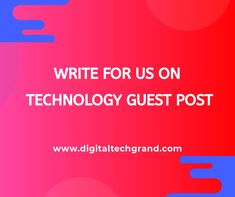 Submit a Guest Post on Technology, Digital Marketing, IT