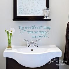 The prettiest thing you can wear is a smile!  I WANT ON GIRLS BATHROOM WALL ESPECIALLY SO KAY CAN READ EVERY MORNING WHILE BRUSHING HER TEETH.... !!
