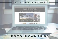 Let's Talk Blogging : Do Your Own Thing - Land Of Marvels