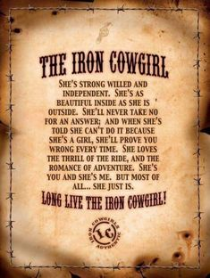 Strong willed and independent. Long live the Iron Cowgirl! the+iron+cowgirl+quote. Cowboy Love Quotes, Rodeo Quotes, Cowgirl Quote, Racing Quotes, Biker Quotes, Horse Quotes, Motorcycle Quotes, Cowboy Sayings, Biker Sayings