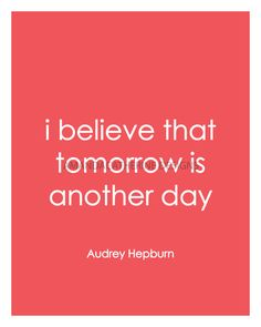 i believe that tomorrow is another day - audrey hepburn