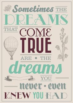 Sometimes the dreams that come true are the dreams you never even knew you had