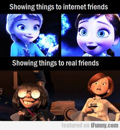 This is perfect. Though, this isn't always true for me. Many of my real friends are into this too. lol XD