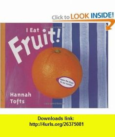 I Eat Fruit! (Things I Eat series) (9781840890273) Hannah Tofts , ISBN-10: 1840890274  , ISBN-13: 978-1840890273 ,  , tutorials , pdf , ebook , torrent , downloads , rapidshare , filesonic , hotfile , megaupload , fileserve