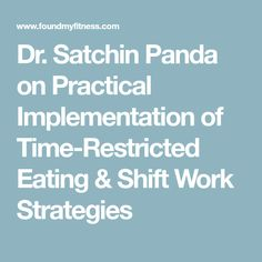 Dr. Satchin Panda on Practical Implementation of Time-Restricted Eating & Shift Work Strategies