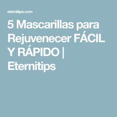5 Mascarillas para Rejuvenecer FÁCIL Y RÁPIDO | Eternitips Home, Wrinkle Creams, Beauty Tips, Aloe Vera, Healthy, Grief, Makeup