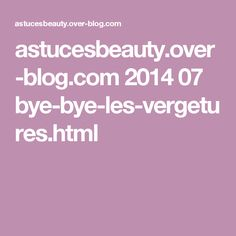astucesbeauty.over-blog.com 2014 07 bye-bye-les-vergetures.html