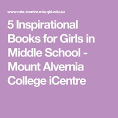 5 Inspirational Books for Girls in Middle School - Mount Alvernia College iCentre