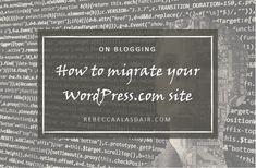 How to migrate your WordPress.com site – Rebecca Alasdair