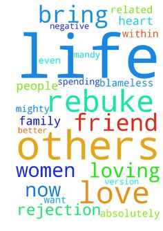 No more rejection -  Prayer for mandy to free others who have hurt her keeping them rejected from her life. She is very lonely so pray lord others would be found blameless, forgiven within her own heart and life and ask others will want to be her friend lord. Bring loving, fun women into her life lord that will absolutely love her just the way she is now and even when she changes to be the better version of herself. Rebuke the spirit of rejection off her life. Rebuke negative words and…