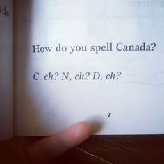 How do you spell Canada? C, eh? N, eh? D, eh? Canadian Things, I Am Canadian, All About Canada, The Guess Who, Meanwhile In Canada, Canada Eh, Canada Humor, Spelling Test, True North