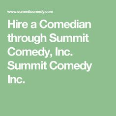Hire a Comedian through Summit Comedy, Inc. Summit Comedy Inc.