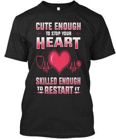 Nurses Cute Enough To Stop Your Heart T-Shirt https://teespring.com/cute-nurse-heart-t-shirt