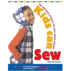 Kids Can Sew: Fun and Easy Projects for Your Small Stitcher