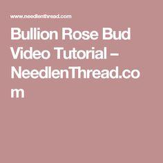 Bullion Rose Bud Video Tutorial – NeedlenThread.com