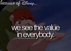 Because of Disney, we see the value in everybody.