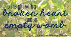 To the girl with a broken heart and an empty womb...   infertility awareness week