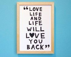 Love life and live will love you back