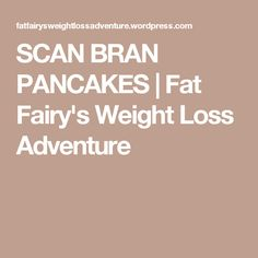 SCAN BRAN PANCAKES | Fat Fairy's Weight Loss Adventure
