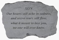 """KayBerry Cast Stone Family Memorial SON-Our hearts still ache 99920 by Family Memorials. $28.88. Made in the USA. See our large line of KayBerry cast stone benches, garden stakes, garden accent stones, and memorial markers. Product dimensions: 16 x 10 1/2 inches. Weatherproof; suitable for indoor or outdoor use. You will appreciate the durability and tender sentiment of this cast stone family memorial. Message: """"SON Our hearts still ache in sadness, and secret tears still..."""