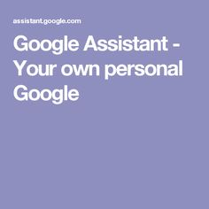 Google Assistant - Your own personal Google