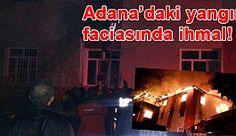 Adana'daki yangın faciasında ihmal iddiası!