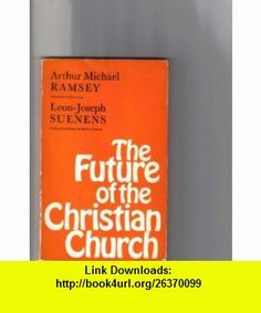 Future of the Christian Church (9780334005216) Michael Ramsey, Leon Joseph Suenens , ISBN-10: 0334005213  , ISBN-13: 978-0334005216 ,  , tutorials , pdf , ebook , torrent , downloads , rapidshare , filesonic , hotfile , megaupload , fileserve