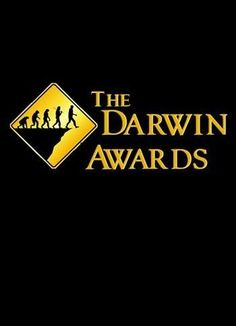 The Darwin Awards are a tongue-in-cheek honor, originating in Usenet newsgroup discussions circa 1985. They recognize individuals who have supposedly contributed to human evolution by selecting themselves out of the gene pool via death or sterilization by their own stupid actions.