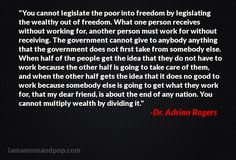 """""""You cannot legislate the poor into freedom by legislating the wealthy out of freedom."""" via Dr. Adrian Rogers #quote"""