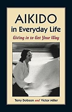 Aikido in Everyday Life: Giving in to Get Your Way👊
