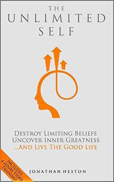 The Unlimited Self: Destroy Limiting Beliefs, Uncover Inner Greatness, and Live the Good Life by Jonathan Heston