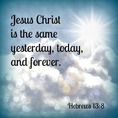 Hebrews 13:8 ... I Love YOU LORD With Everything I Have And All I Am!!!!!!!!!!!!! YOU LORD Are My Everything!!!!!!!!!!!!!!!!!!!!!!!!!!!!!!!!!!!!!!! <3 <3 <3 <3 <3 <3 <3 <3 <3 <3 <3 <3 <3 <3 <3 <3 <3 <3 <3 <3 <3 <3 <3 <3 <3 <3 <3 <3 <3 <3 <3 <3 <3 <3 <3 <3 <3 <3 <3 <3 <3 <3 <3 <3 <3 <3 <3  :-D :-) :) :-] :]