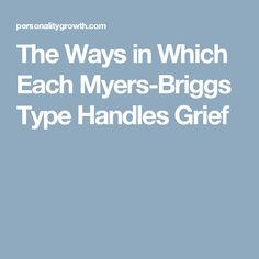 The Ways in Which Each Myers-Briggs Type Handles Grief