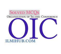 Solved MCQs about OIC (Organization of Islamic Conference)