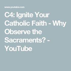 C4: Ignite Your Catholic Faith - Why Observe the Sacraments? - YouTube
